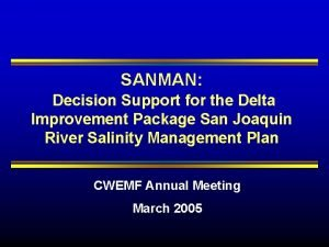 SANMAN Decision Support for the Delta Improvement Package