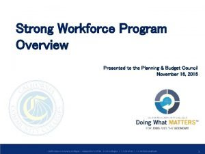 Strong Workforce Program Overview Presented to the Planning