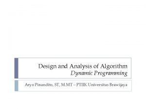Design and Analysis of Algorithm Dynamic Programming Aryo