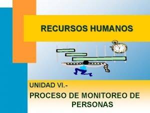RECURSOS HUMANOS UNIDAD VI PROCESO DE MONITOREO DE