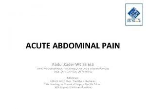 ACUTE ABDOMINAL PAIN Abdul Kader WEISS M D