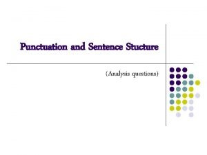 Punctuation and Sentence Stucture Analysis questions Basic Punctuation