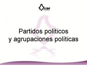 Partidos polticos y agrupaciones polticas Partidos polticos La