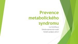 Prevence metabolickho syndromu Iva Hrnikov Fakulta sportovnch studi