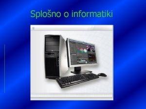 Splono o informatiki Informacijska tehnologija Kaj je informacijska