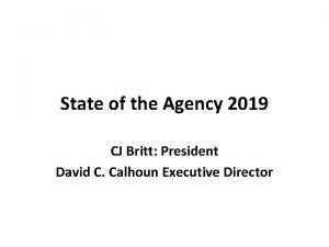 State of the Agency 2019 CJ Britt President