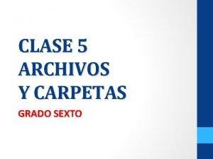 CLASE 5 ARCHIVOS Y CARPETAS GRADO SEXTO ARCHIVOS