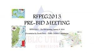 RFPEG 2013 PREBID MEETING RFPEG 2013 PreBid meeting