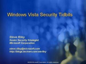 Windows Vista Security Tidbits Steve Riley Senior Security