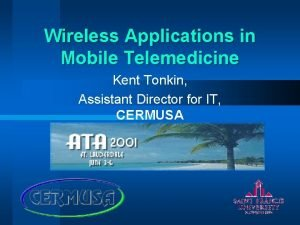 Wireless Applications in Mobile Telemedicine Kent Tonkin Assistant