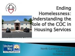 Ending Homelessness Understanding the Role of the COC