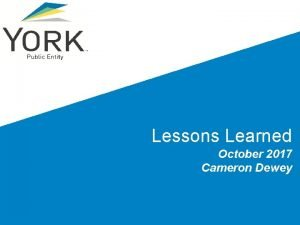 Lessons Learned October 2017 Cameron Dewey Lessons Learned
