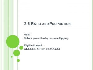 2 6 RATIO AND PROPORTION Goal Solve a
