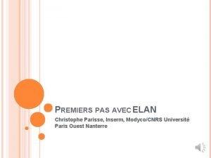 PREMIERS PAS AVEC ELAN Christophe Parisse Inserm ModycoCNRS