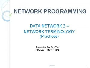 NETWORK PROGRAMMING DATA NETWORK 2 NETWORK TERMINOLOGY Practices