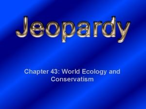 Chapter 43 World Ecology and Conservatism Humans Suck