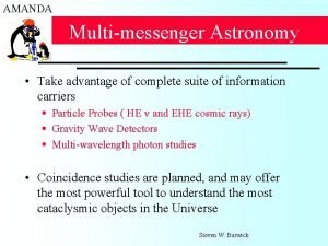 AMANDA Multimessenger Astronomy Take advantage of complete suite