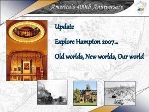 Update Explore Hampton 2007 Old worlds New worlds