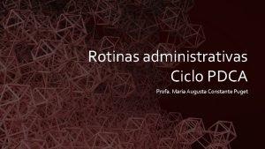 Rotinas administrativas Ciclo PDCA Profa Maria Augusta Constante