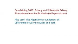 Data Mining 2017 Privacy and Differential Privacy Slides