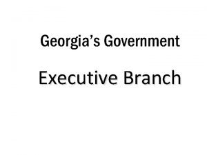 Executive Branch Qualifications The executive branch is the