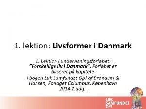 1 lektion Livsformer i Danmark 1 Lektion i
