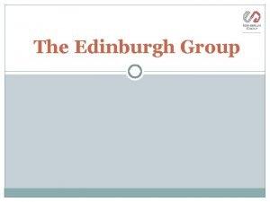 The Edinburgh Group Agenda Edinburgh Group background information
