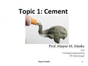 Topic 1 Cement Prof Mayur M Maske Ho