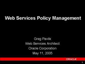 Web Services Policy Management Greg Pavlik Web Services