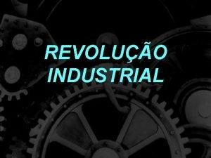 REVOLUO INDUSTRIAL Antecedentes Revoluo Comercial Expanso dos Mercados