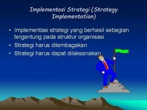 Implementasi Strategi Strategy Implementation Implementasi strategi yang berhasil