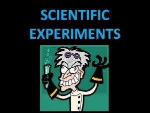 SCIENTIFIC EXPERIMENTS Scientific Method scientific method the steps