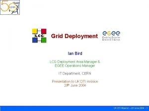 Grid Deployment Ian Bird LCG Deployment Area Manager