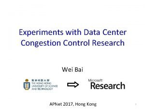 Experiments with Data Center Congestion Control Research Wei