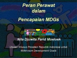 Peran Perawat dalam Pencapaian MDGs Nila Djuwita Farid
