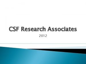 CSF Research Associates 2012 Mission CSF Research Associates