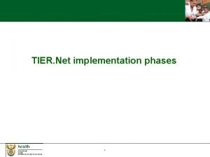 TIER Net implementation phases 1 Phases of implementation