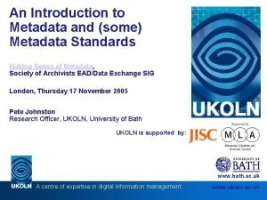 An Introduction to Metadata and some Metadata Standards