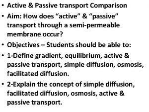 Active Passive transport Comparison Aim How does active