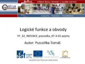 Logick funkce a obvody VY32INOVACEpszczolka07 3 01 pojmy