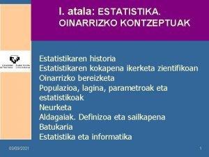 I atala ESTATISTIKA OINARRIZKO KONTZEPTUAK Estatistikaren historia Estatistikaren