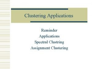 Clustering Applications Reminder Applications Spectral Clustring Assignment Clustering