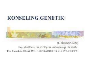 KONSELING GENETIK M Mansyur Romi Bag Anatomi Embriologi