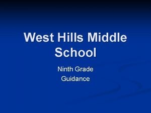 West Hills Middle School Ninth Grade Guidance Looking