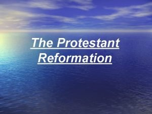 The Protestant Reformation Protestant Reformation Protestant Christian but