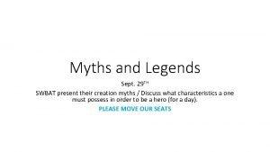 Myths and Legends Sept 29 TH SWBAT present