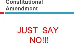 Constitutional Amendment JUST SAY NO Statewide Measures Constitutional