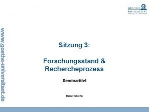 Sitzung 3 Forschungsstand Rechercheprozess Seminartitel Name Tutorin Sitzung