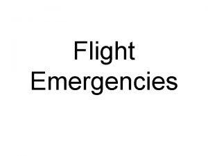 Flight Emergencies Flight Emergencies Distress condition threatened by