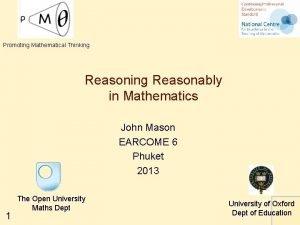 Promoting Mathematical Thinking Reasonably in Mathematics John Mason